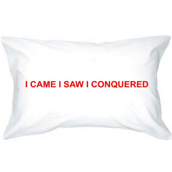 I CAME I SAW I CONQUERED Pillowcase