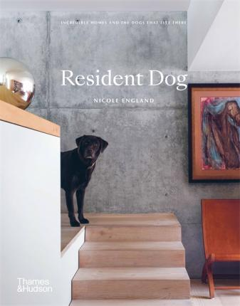 Resident Dog – Incredible Homes and the Dogs That Live There